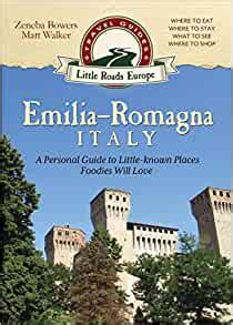 Emilia Romagna, Italy: A Personal Guide To Little Known